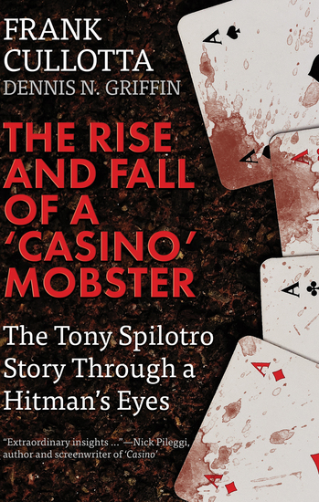 The Rise and Fall of a 'Casino' Mobster - The Tony Spilotro Story Through a Hitman's Eyes - cover