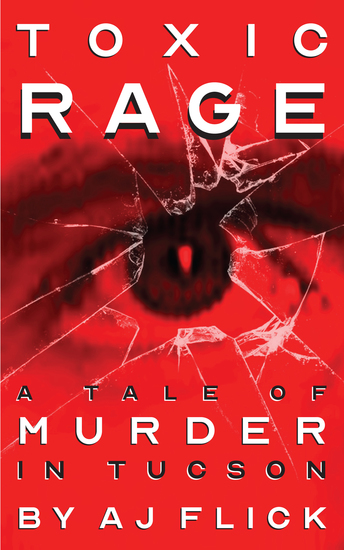 Toxic Rage - A Tale of Murder in Tucson - cover