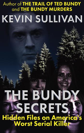 The Bundy Secrets - Hidden Files on America's Worst Serial Killer - cover