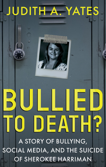 Bullied to Death? - A Story of Bullying Social Media and the Suicide of Sherokee Harriman - cover