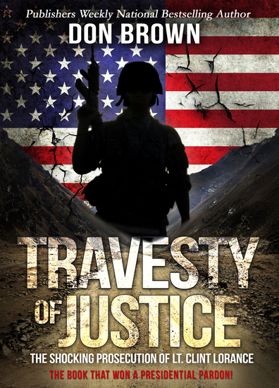 Travesty of Justice - The Shocking Prosecution of Lt Clint Lorance - cover