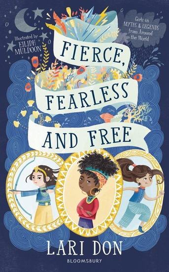 Fierce Fearless and Free - Girls in myths and legends from around the world - cover