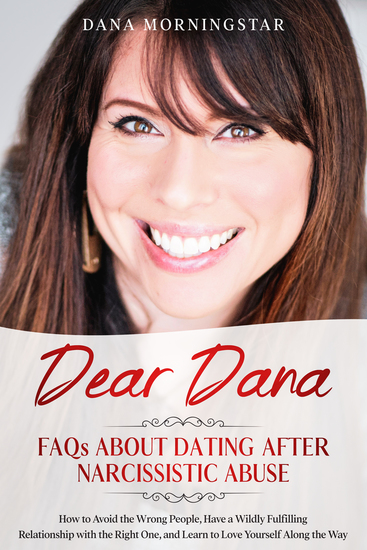 Dear Dana FAQs About Dating After Narcissistic Abuse - How to Avoid the Wrong People Have a Wildly Fulfilling Relationship with the Right One and Learn to Love Yourself Along the Way - cover