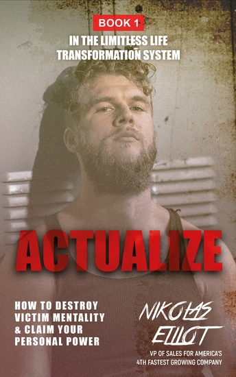Actualize - Book 1 in the Limitless Life Transformation System - How to Destroy Victim Mentality & Claim Your Personal Power - cover