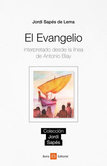 El evangelio - Interpretado desde la línea de Antonio Blay - cover