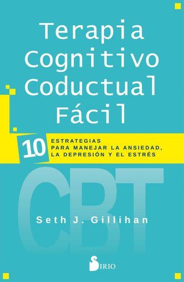 Terapia cognitivo conductual fácil - 10 estrategias para manejar la ansiedad la depresión y el estrés - cover