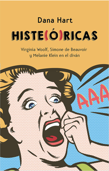 Histe(ó)ricas - Virginia Woolf Simone de Beauvoir y Melanie Klein al diván - cover
