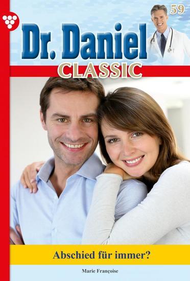 Dr Daniel Classic 59 – Arztroman - Abschied für immer? - cover
