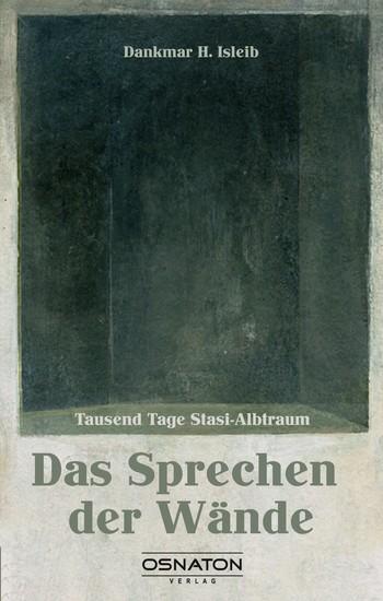 Das Sprechen der Wände - Tausend Tage Stasi-Albtraum - cover