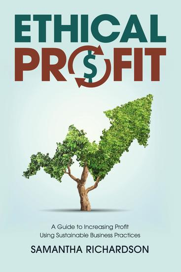 Ethical Profit - A Guide to Increasing Profit Using Sustainable Business Practices - cover