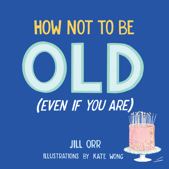 How Not to Be Old (Even If You Are) - cover