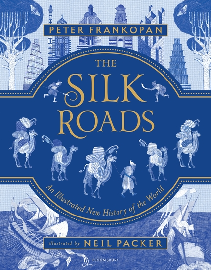 The Silk Roads - A New History of the World – Illustrated Edition - cover