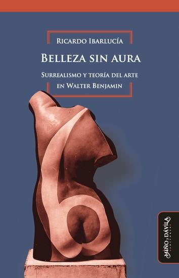Belleza sin aura - Surrealismo y teoría del arte en Walter Benjamin - cover