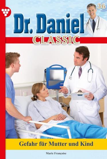 Dr Daniel Classic 36 – Arztroman - Gefahr für Mutter und Kind - cover