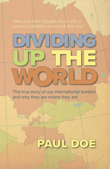 Dividing up the World - The true story of our international borders and why they are where they are - cover