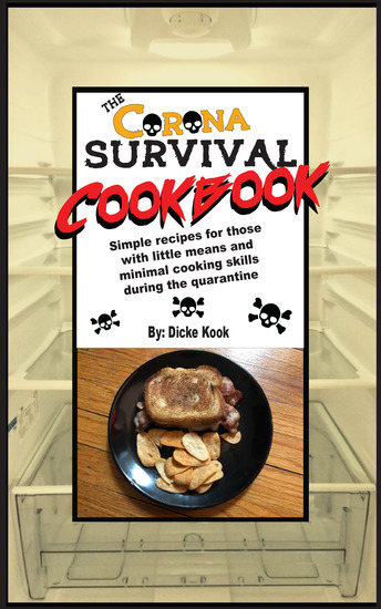 The Corona Survival Cookbook - Simple Recipes for Those With Little Means and Minimal Cooking Skills During the Quarantine - cover