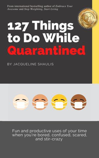 127 Things to Do While Quarantined - Fun and productive uses of your time when you're bored scared confused and stir-crazy - cover
