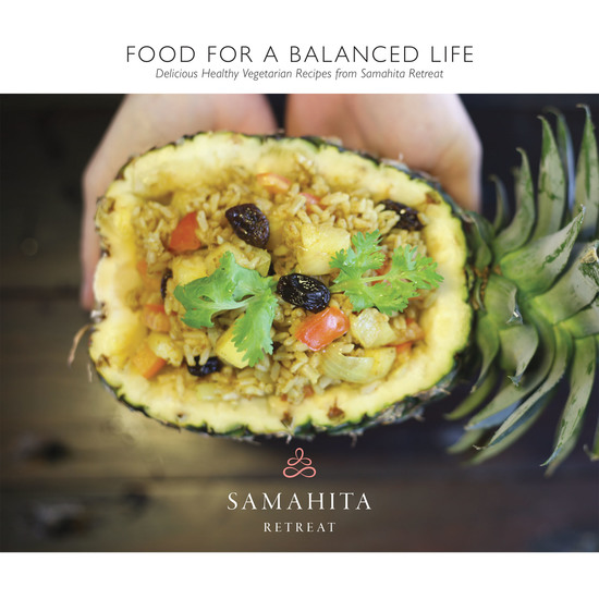 Food for a Balanced Life - Delicious Healthy Vegetarian Recipes from Samahita Retreat - cover