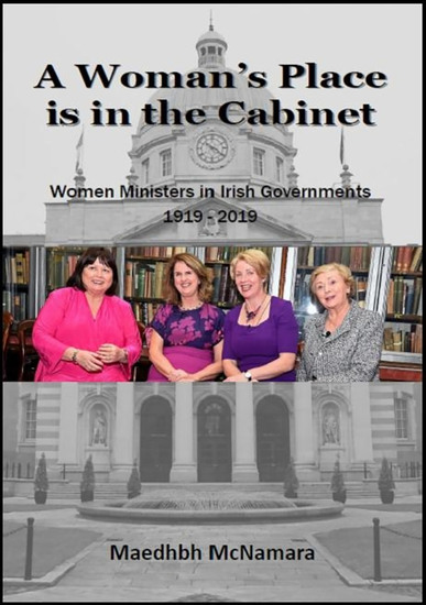 A Woman's Place is in the Cabinet - Women Ministers in Irish Governments 1919 - 2019 - cover