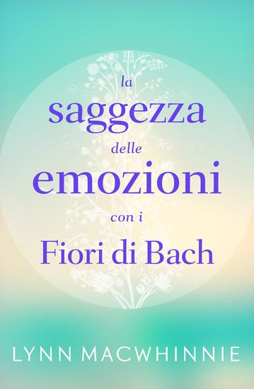 La Saggezza delle Emozioni con i Fiori di Bach - cover
