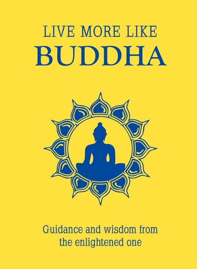 Live More Like Buddha - Guidance and Wisdom from the Enlightened One - cover