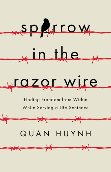 Sparrow in the Razor Wire - Finding Freedom from Within While Serving a Life Sentence - cover