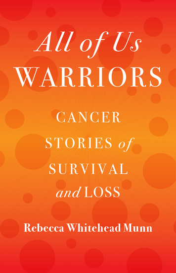 All of Us Warriors - Cancer Stories of Survival and Loss - cover