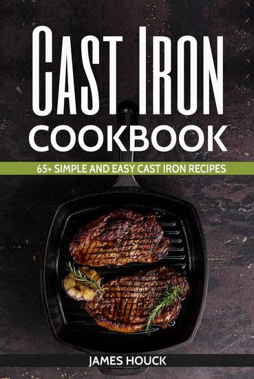 Cast Iron Cookbook: 65+ Simple and Easy Cast Iron Recipes - cover