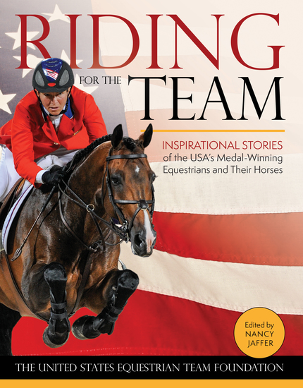 Riding for the Team - Inspirational Stories of the USA's Medal-Winning Equestrians and Their Horses - cover