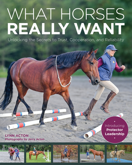 What Horses Really Want - Unlocking the Secrets to Trust Cooperation and Reliability - cover