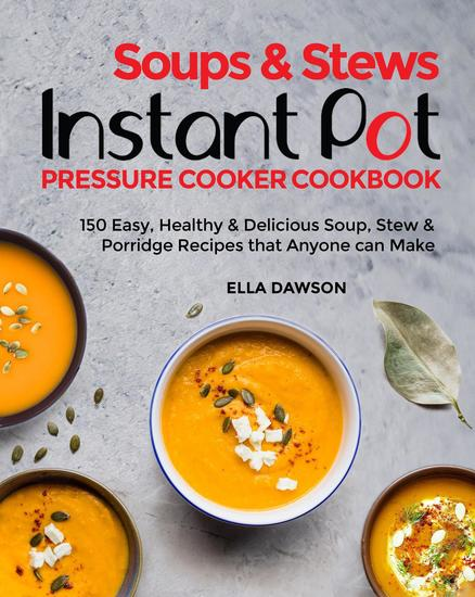 Soups & Stews Instant Pot Pressure Cooker Cookbook: 150 Easy Healthy & Delicious Soup Stew & Porridge Recipes that Anyone can Make - Instant Pot Recipes for Breakfast Appetizers Desserts Lunch and Dinner 2020 #8 - cover