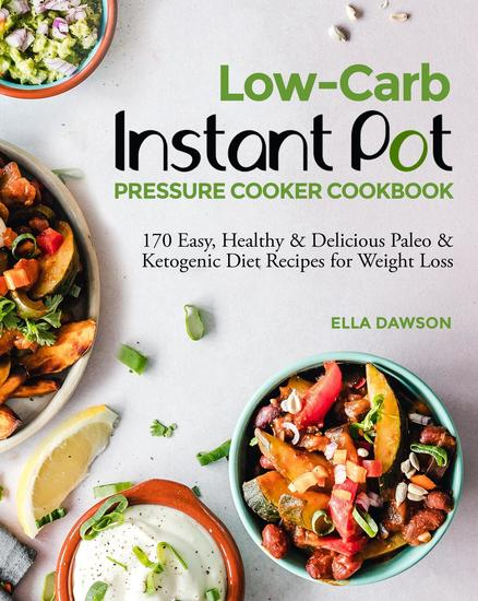Low-Carb Instant Pot Pressure Cooker Cookbook: 170 Easy Healthy & Delicious Paleo & Ketogenic Diet Recipes for Weight Loss - Instant Pot Recipes for Breakfast Appetizers Desserts Lunch and Dinner 2020 #7 - cover