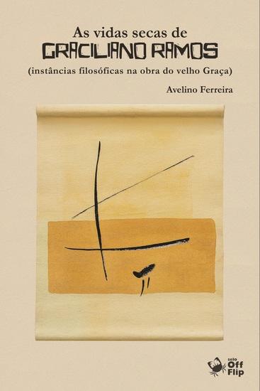 As vidas secas de Graciliano Ramos - instâncias filosóficas na obra do velho Graça - cover