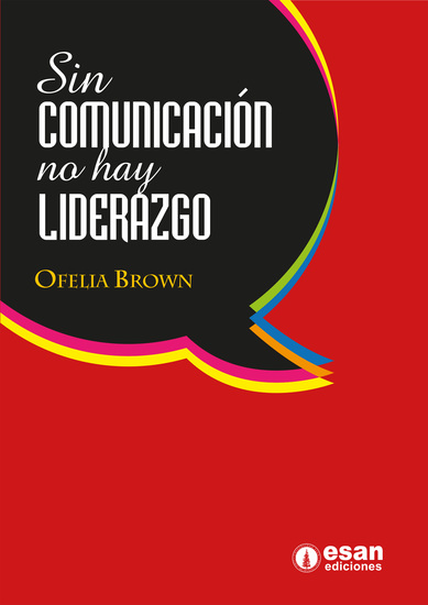 Sin comunicación no hay liderazgo - Una perspectiva comunicacional del liderazgo - cover