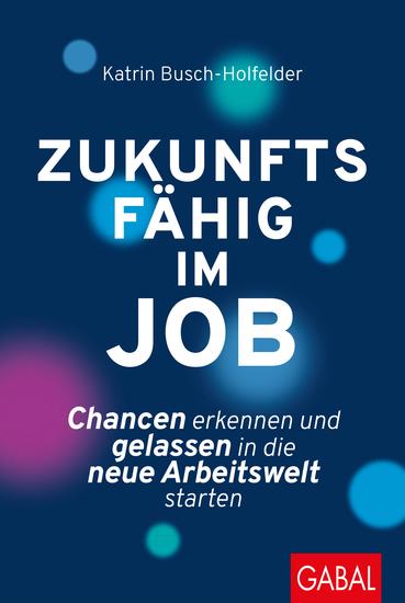 Zukunftsfähig im Job - Chancen erkennen und gelassen in die neue Arbeitswelt starten - cover