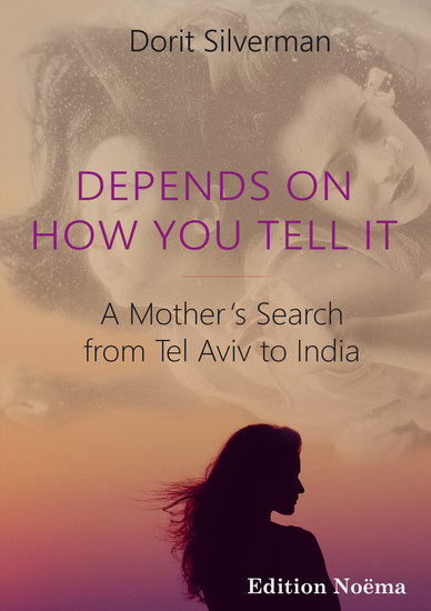 Depends on How You Tell It - A Mother's Search from Tel Aviv to India - cover