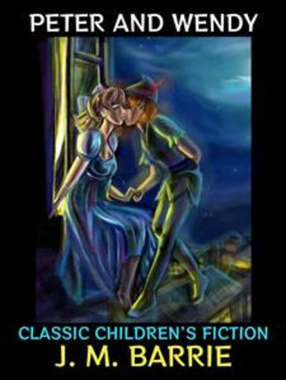 Peter and Wendy - Classic Children's Fiction - cover