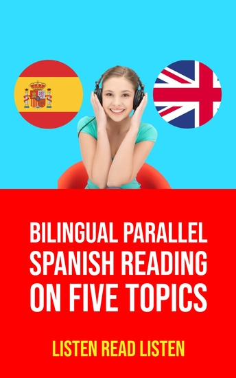 Bilingual Parallel Spanish Reading on Five Topics - cover