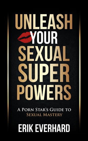 Unleash Your Sexual Superpowers - A Porn Star's Guide to Sexual Mastery - cover