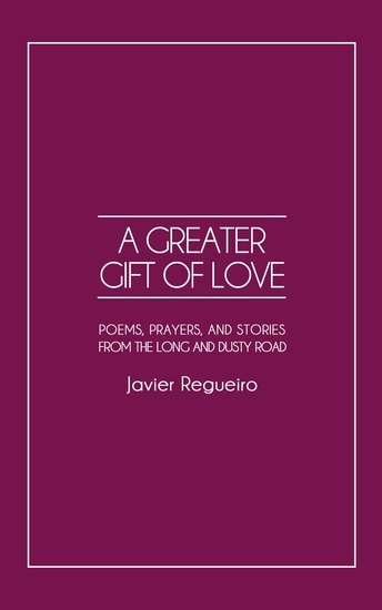A Greater Gift of Love - Poems Prayers and Stories from the Long and Dusty Road - cover