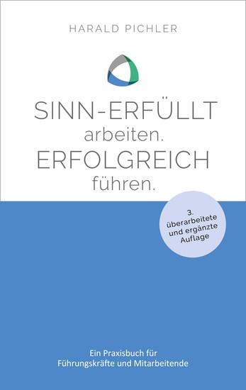 Sinn-erfüllt arbeiten Erfolgreich führen - Ein Praxisbuch für Führungskräfte und Mitarbeiter - cover