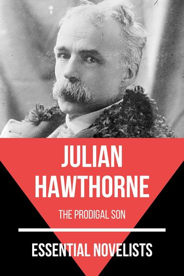 Essential Novelists - Julian Hawthorne - the prodigal son - cover