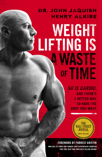 Weight Lifting Is a Waste of Time - So Is Cardio and There's a Better Way to Have the Body You Want - cover