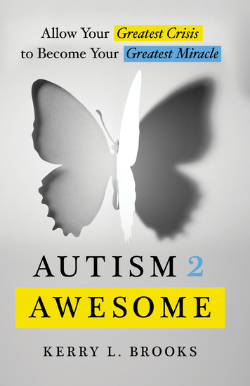 Autism 2 Awesome - Allow Your Greatest Crisis to Become Your Greatest Miracle - cover