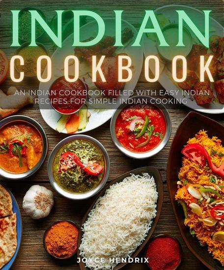 Indian Cookbook : An Indian Cookbook Filled with Easy Indian Recipes for Simple Indian Cooking - cover