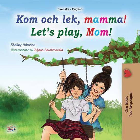 Kom och lek mamma! Let's Play Mom! - Swedish English Bilingual Collection - cover