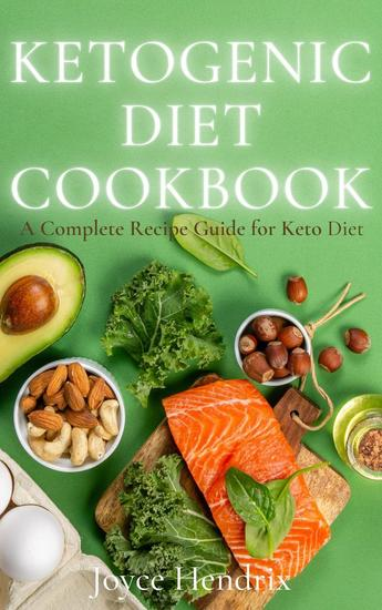 Ketogenic Diet Cookbook : A Complete Recipe Guide for Keto Diet - cover