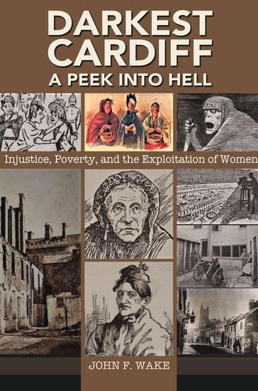 Darkest Cardiff - A Peek into Hell: Injustice Poverty and the Exploitation of Women - Wordcatcher History - cover