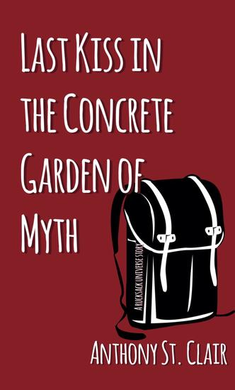 Last Kiss in the Concrete Garden of Myth: A Rucksack Universe Story - Rucksack Universe - cover