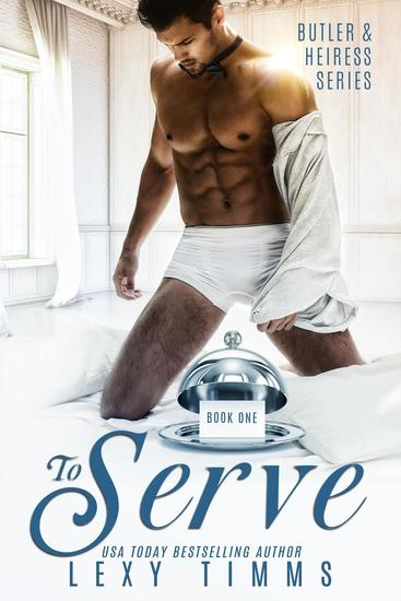 To Serve - Butler & Heiress Series #1 - cover